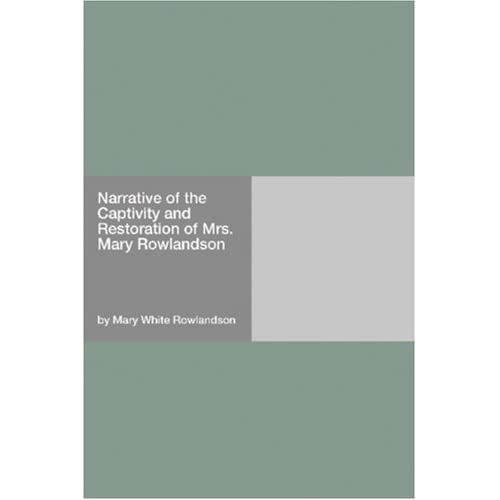 a review of the narrative of the captivity and restoration of mrs mary rowlandson Narrative of the captivity and restoration of mrs mary rowlandson  of the captivity and restoration of mrs.