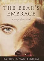 The Bear's Embrace: A True Story of Survival