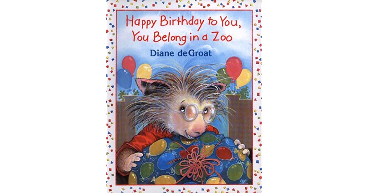Happy Birthday To You, You Belong In A Zoo By Diane