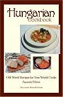 Hungarian Cookbook, Old World Recipes for New World Cooks