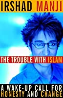 The Trouble with Islam : A Wake-up Call for Honesty and Change