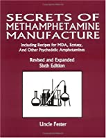 Secrets of Methamphetamine Manufacture: Including Recipes for MDA, Ecstasy, and Other Psychedelic Amphetamines