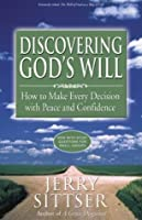 Discovering God's Will: How to Make Every Decision with Peace and Confidence