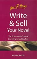 Write & Sell Your Novel: The Fiction Writer's Guide to Writing for Publication
