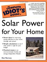 The Complete Idiot's Guide to Solar Power for Your Home