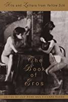 Book of Eros, The: Arts and Letters from Yellow Silk