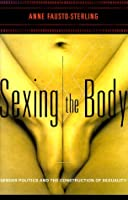Sexing The Body: Gender Politics And The Construction Of Sexuality