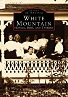 White Mountain: Hotels, Inns, and Taverns (Images of America: New Hampshire)
