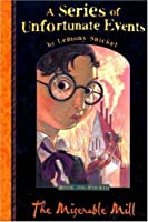 The Miserable Mill (A Series of Unfortunate Events, #4)
