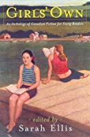 Girls' own: an anthology of Canadian fiction for young readers