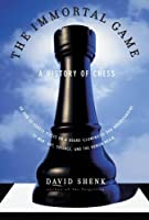 The Immortal Game: a History of Chess, Or How 32 Carved Pieces on a Board Illuminated Our Understanding of War, Art, Science and the Human Brain