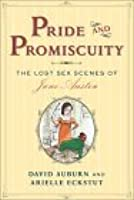 Pride and Promiscuity: The Lost Sex Scenes of Jane Austen