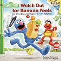Watch Out for Banana Peels & Other Important Sesame Street Safety Tips (Random House Picturebacks)