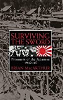 Surviving The Sword: Prisoners Of The Japanese, 1942 45
