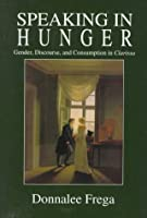 Speaking in Hunger: Gender, Discourse, and Comsumption in Clarissa