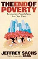 The End Of Poverty Economic Possibilities For Our Time