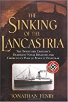 The Sinking of the Lancastria: The Twentieth Century's Deadliest Naval Disaster and Churchill's Plot to Make It Disappear