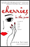 Cherries in the Snow: A Novel of Lust, Love, Loss, and Lipstick