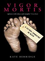 Vigor Mortis: From Fear to Fashion - Discarding the Death Taboo