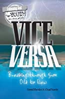 Vice Versa: Breaking Through From Old To New : A Student Bible Study Ideal for Small Groups (Following God for Youth and Young Adults)