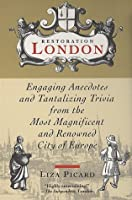 Restoration London:: Engaging Anecdotes And Tantalizing Trivia From The Most Magnificent And Renowned City Of Europe