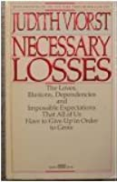 Necessary Losses: The Loves, Illusions, Dependencies and Impossible Expectations ... (A Fawcett Gold Medal Book)