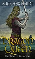 The Dragon Queen: Tales Of Guinevere Vol 1