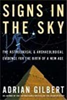 Signs in the Sky: The Astrological & Archaeological Evidence for the Birth of a New Age