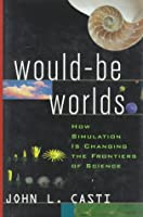 Would Be Worlds: How Simulation Is Changing The Frontiers Of Science