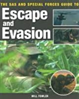 The Sas And Special Forces Guide To Escape And Evasion (Sas Special Forces Guide)