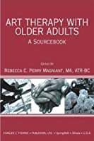 Art Therapy With Older Adults: A Sourcebook