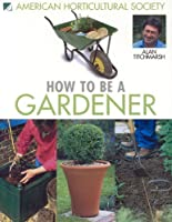 How to Be a Gardener