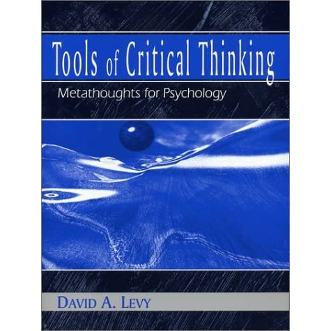 tools of critical thinking levy Amazoncom: tools of critical thinking: metathoughts for psychology ( 9780205260836): david a levy: books.