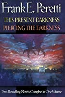This Present Darkness Piercing the Darkness: Two Bestselling Novels Complete in One Volume