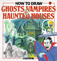 How to Draw Ghosts, Vampires & Haunted Houses