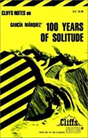 Cliffsnotes on Garcia Marquez' 100 Years of Solitude