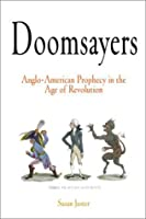 Doomsayers: Anglo-American Prophecy in the Age of Revolution