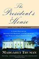 The President's House: A First Daughter Shares the History and Secrets of the World's Most Famous Home