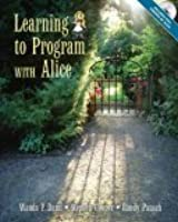 Learning to Program with Alice [With CDROM]