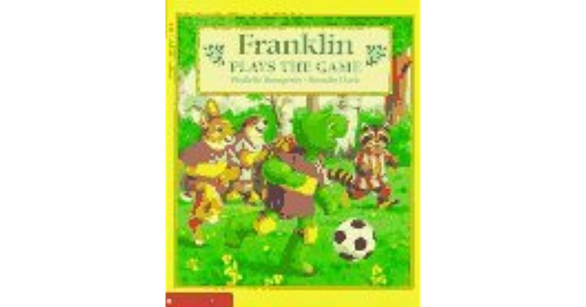 Franklin Plays The Game By Paulette Bourgeois  U2014 Reviews