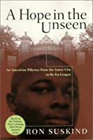 a hope in the unseen written by ron suskind essay Though written in 1995, a hope in the unseenis still relevant today in many ways cedric jennings is african american ron suskind, the  a hope in the unseen this .