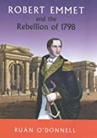 Robert Emmet and the Rebellion 1798