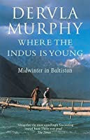 Where the Indus Is Young: Midwinter in Baltistan