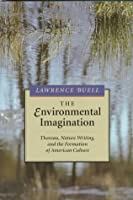 The Environmental Imagination: Thoreau, Nature Writing, and the Formation of American Culture,