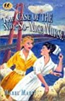 The Case Of The Not So Nice Nurse (Nancy Clue Mysteries)