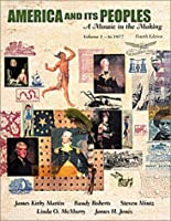 America and Its Peoples, Volume I - To 1877: A Mosaic in the Making