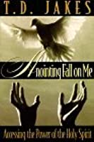 Anointing Fall on Me: Accessing the Power of the Holy Spirit