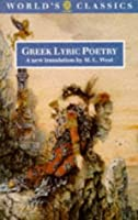 Greek Lyric Poetry: The Poems and Fragments of the Greek Iambic, Elegiac, and Melic Poets (Excluding Pindar and Bacchylides) Down to 450 BC