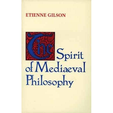 The Spirit of Medieval Philosophy by tienne Gilson Reviews