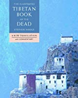 The Illustrated Tibetan Book Of The Dead: A New Translation With Commentary